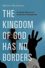 The Kingdom of God Has No Borders af Melani McAlister