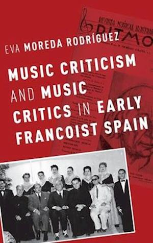 Bog, hardback Music Criticism and Music Critics in Early Francoist Spain af Dr Eva Moreda Rodriguez