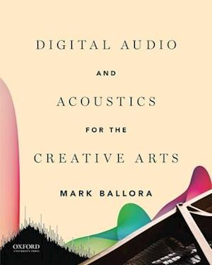 Bog, paperback Digital Audio and Acoustics for the Creative Arts af Mark Ballora