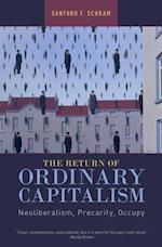 Return of Ordinary Capitalism: Neoliberalism, Precarity, Occupy af Sanford F. Schram