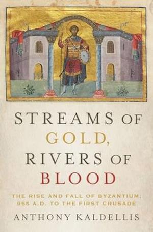 Bog, hardback Streams of Gold, Rivers of Blood af Anthony Kaldellis