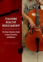 Teaching Healthy Musicianship: The Music Educator's Guide to Injury Prevention and Wellness af Nancy Taylor
