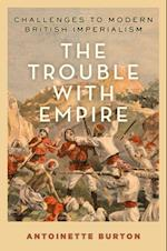 Trouble with Empire: Challenges to Modern British Imperialism