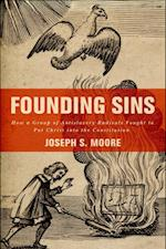 Founding Sins: How a Group of Antislavery Radicals Fought to Put Christ into the Constitution af Joseph S. Moore
