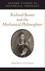 Richard Baxter and the Mechanical Philosophers (Oxford Studies in Historical Theology)
