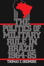 Politics of Military Rule in Brazil, 1964-1985 af Thomas E. Skidmore