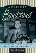 American Bandstand: Dick Clark and the Making of a Rock n Roll Empire