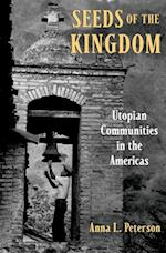 Seeds of the Kingdom: Utopian Communities in the Americas af Anna L. Peterson