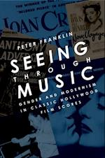 Seeing Through Music: Gender and Modernism in Classic Hollywood Film Scores af Peter Franklin