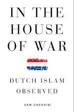 In the House of War: Dutch Islam Observed af Sam Cherribi