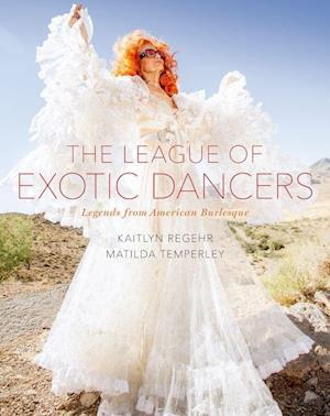 Bog, hardback The League of Exotic Dancers af Kaitlyn Regehr