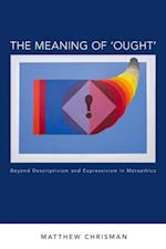 Meaning of Ought: Beyond Descriptivism and Expressivism in Metaethics af Matthew Chrisman