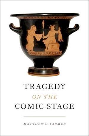 Bog, hardback Tragedy on the Comic Stage af Matthew C. Farmer