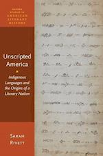 Unscripted America (Oxford Studies in American Literary History)
