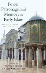 Power, Patronage, and Memory in Early Islam