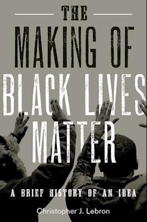 Bog, hardback The Making of Black Lives Matter af Christopher J. Lebron