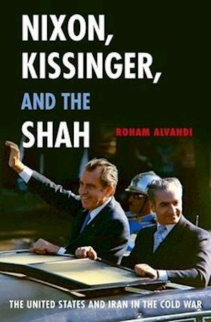 Bog, paperback Nixon, Kissinger, and the Shah af Roham Alvandi