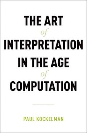Bog, hardback The Art of Interpretation in the Age of Computation af Paul Kockelman