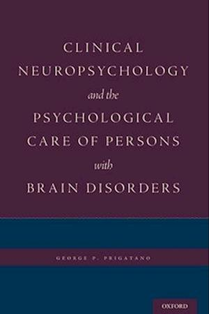 Clinical Neuropsychology and the Psychological Care of Persons with Brain Disorders