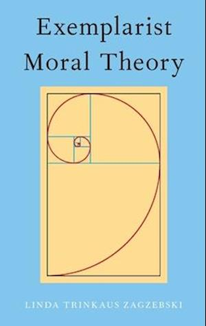 Bog, hardback Exemplarist Moral Theory af Professor Linda Zagzebski