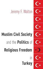 Muslim Civil Society and the Politics of Religious Freedom in Turkey (AAR Religion Culture and History)