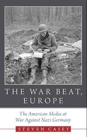 Bog, hardback The War Beat, Europe af Steven Casey