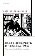 Poetry and Radical Politics in fin de siècle France: From Anarchism to Action française