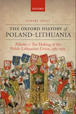 Oxford History of Poland-Lithuania: Volume I: The Making of the Polish-Lithuanian Union, 1385-1569 (Oxford History of Early Modern Europe)