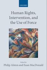 Human Rights, Intervention, and the Use of Force (Collected Courses of the Academy of European Law)