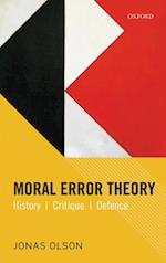 Moral Error Theory: History, Critique, Defence af Jonas Olson
