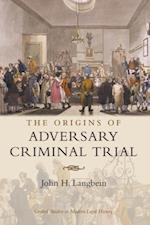 Origins of Adversary Criminal Trial (Oxford Studies in Modern Legal History)
