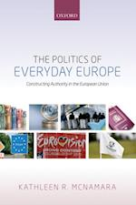 Politics of Everyday Europe: Constructing Authority in the European Union af Kathleen R. McNamara