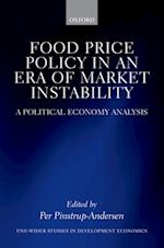Food Price Policy in an Era of Market Instability: A Political Economy Analysis (Wider Studies in Development Economics)