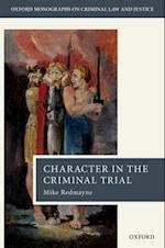 Character in the Criminal Trial (OXFORD MONOGRAPHS ON CRIMINAL LAW AND JUSTICE)
