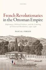 French Revolutionaries in the Ottoman Empire af Pascal Firges