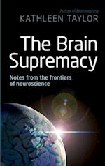 Brain Supremacy: Notes from the frontiers of neuroscience af Kathleen Taylor