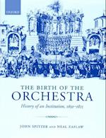 Birth of the Orchestra: History of an Institution, 1650-1815