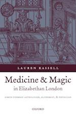 Medicine and Magic in Elizabethan London: Simon Forman: Astrologer, Alchemist, and Physician (Oxford Historical Monographs)