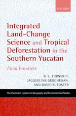 Integrated Land-Change Science and Tropical Deforestation in the Southern Yucatan: Final Frontiers (Clarendon Lectures in Geography and Environmental Studies)