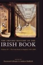 Oxford History of the Irish Book, Volume III: The Irish Book in English, 1550-1800 (History of the Irish Book)