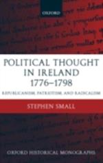 Political Thought in Ireland 1776-1798: Republicanism, Patriotism, and Radicalism (Oxford Historical Monographs)