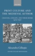 Print Culture and the Medieval Author: Chaucer, Lydgate, and Their Books 1473-1557 (OXFORD ENGLISH MONOGRAPHS)