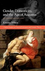 Gender, Domesticity, and the Age of Augustus: Inventing Private Life (Oxford Studies In Classical Literature And Gender Theory)