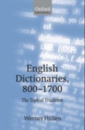 English Dictionaries 800-1700: The Topical Tradition af Werner Huellen