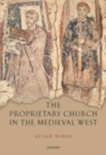 Proprietary Church in the Medieval West af Susan Wood