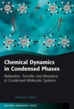 Chemical Dynamics in Condensed Phases: Relaxation, Transfer and Reactions in Condensed Molecular Systems (Oxford Graduate Texts)