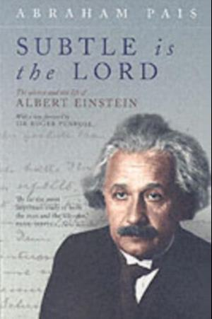 Subtle is the Lord: The Science and the Life of Albert Einstein af Abraham Pais