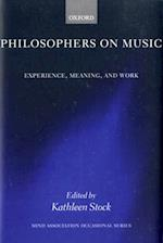 Philosophers on Music: Experience, Meaning, and Work (Mind Association Occasional Series)