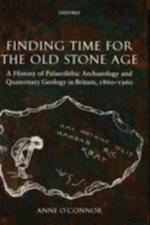 Finding Time for the Old Stone Age: A History of Palaeolithic Archaeology and Quaternary Geology in Britain, 1860-1960