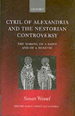 Cyril of Alexandria and the Nestorian Controversy: The Making of a Saint and of a Heretic (OXFORD EARLY CHRISTIAN STUDIES)